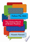 """Follow Me, Akhi: The Online World of British Muslims"" by Hussein Kesvani"