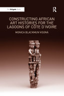 Constructing African Art Histories for the Lagoons of C?d'Ivoire