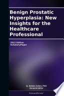 Benign Prostatic Hyperplasia New Insights For The Healthcare Professional 2012 Edition Book PDF
