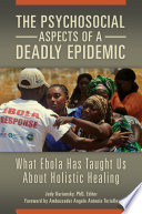 """The Psychosocial Aspects of a Deadly Epidemic: What Ebola Has Taught Us about Holistic Healing: What Ebola Has Taught Us about Holistic Healing"" by Judy Kuriansky"