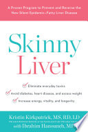 """Skinny Liver: A Proven Program to Prevent and Reverse the New Silent Epidemic-Fatty Liver Disease"" by Kristin Kirkpatrick, Ibrahim Hanouneh"