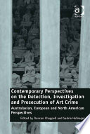 Contemporary Perspectives on the Detection  Investigation and Prosecution of Art Crime Book