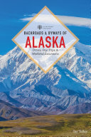 Backroads & Byways of Alaska (First Edition) (Backroads & Byways)
