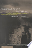"""""""Walking Since Daybreak: A Story of Eastern Europe, World War II, and the Heart of Our Century"""" by Modris Eksteins"""