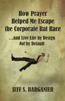 How Prayer Helped Me Escape The Corporate Rat Race