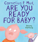 Cornelius P. Mud, are You Ready for Baby? Barney Saltzberg Cover