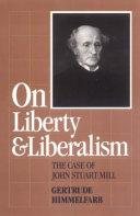 On Liberty and Liberalism  the Case of John Stuart Mill