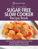 The Essential Sugar Free Slow Cooker Recipe Book
