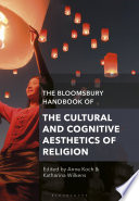 The Bloomsbury Handbook Of The Cultural And Cognitive Aesthetics Of Religion