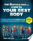 """The Bodybuilding.com Guide to Your Best Body (Enhanced eBook Edition): The Revolutionary 12-Week Plan to Transform Your Body and Stay Fit Forever"" by Kris Gethin, Jamie Eason"