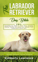 The Labrador Retriever Dog Bible