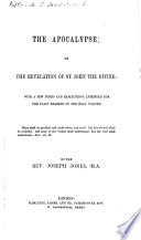 The Apocalypse Or The Revelation Of St John The Divine With A Few Notes And Reflections By The Rev Joseph Jones