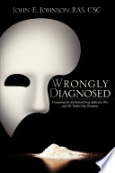 Wrongly Diagnosed Unmasking The Alcoholism Drug Addiction Plot And The Twelve Step Deception