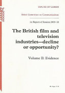 The British Film and Television Industries--Decline Or Opportunity?, Volume II: Evidence