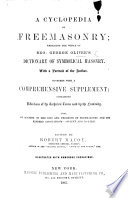 A Cyclopedia of Freemasonry; embracing the whole of G. Oliver's Dictionary of Symbolical Masonry. ... Together with a comprehensive supplement; containing definitions of the technical terms used by the fraternity ... Edited by R. Macoy. Illustrated, etc Pdf/ePub eBook