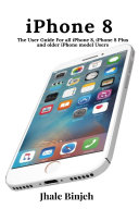 iPhone 8  The User Guide For all iPhone 8  iPhone 8 Plus and older iPhone model Users
