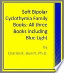 Soft Bipolar Cyclothymia Family Books: All three Books including Blue Light