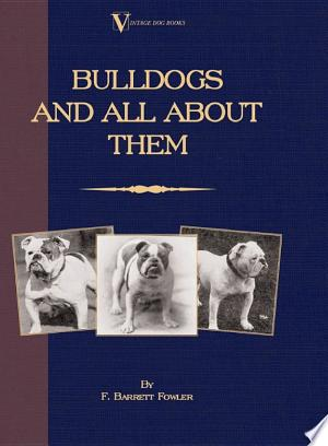 Bulldogs and All About Them (A Vintage Dog Books Breed Classic - Bulldog / French Bulldog) Ebook - digital ebook library