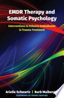 """""""EMDR Therapy and Somatic Psychology: Interventions to Enhance Embodiment in Trauma Treatment"""" by Arielle Schwartz, Barb Maiberger, Robin Shapiro"""