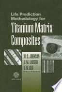 Life Prediction Methodology For Titanium Matrix Composites Book PDF
