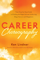 link to Career choreography : your step-by-step guide to finding the right job and achieving huge success and happiness in the TCC library catalog