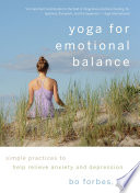 """Yoga for Emotional Balance: Simple Practices to Help Relieve Anxiety and Depression"" by Bo Forbes"