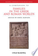 """A Companion to Families in the Greek and Roman Worlds"" by Beryl Rawson"