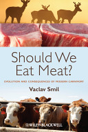 Should we eat meat? : evolution and consequences of modern carnivory