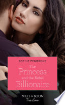 The Princess And The Rebel Billionaire  Mills   Boon True Love   Billion Dollar Matches  Book 1