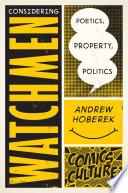 Considering Watchmen  Poetics  Property  Politics