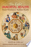 """The Eight Immortal Healers: Taoist Wisdom for Radiant Health"" by Mantak Chia, Johnathon Dao"