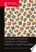Routledge International Handbook of Research Methods in Digital Humanities