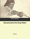 Read Online Scaramouche the King-Maker For Free