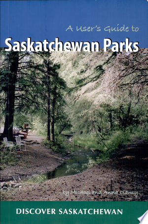 Free Download A User's Guide to Saskatchewan Parks PDF - Writers Club