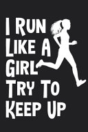 I Run Like A Girl Try To Keep Up Logbook 6 x9  120 Pages