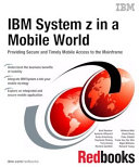 IBM System z in a Mobile World  Providing Secure and Timely Mobile Access to the Mainframe
