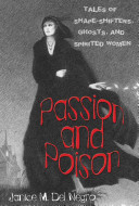 Passion and poison ; tales of shape-shifters, ghosts, and spirited women / by Janice M. Del Negro ;