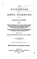 The Dictionary of Arts  Sciences and Manufactures