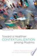Toward a Healthier Contextualization among Muslims Book