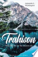 Trahison Why Weren t We the Chosen Ones Book PDF