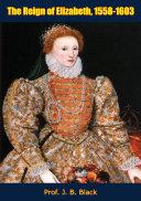 The Reign of Elizabeth, 1558-1603 [Pdf/ePub] eBook