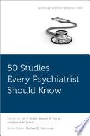 50 Studies Every Psychiatrist Should Know