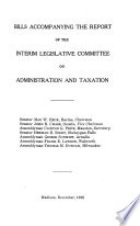 Bills Accompanying the Report of the Interim Legislative Committee on Administration and Taxation