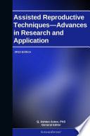 Assisted Reproductive Techniques   Advances in Research and Application  2012 Edition Book