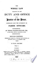 The Whole Law Relative to the Duty and Office of a Justice of the Peace  Comprising Also the Authority of Parish Officers