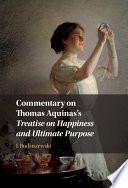 Commentary on Thomas Aquinas s Treatise on Happiness and Ultimate Purpose