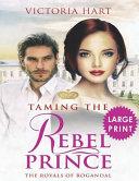 Taming the Rebel Prince ***Large Print Edition***
