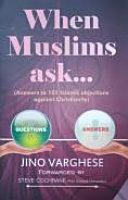 When Muslims Ask  Answers to 101 Islamic Objections Against Christianity