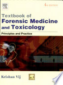"""Textbook Of Forensic Medicine And Toxicology: Principles And Practice"" by Vij"
