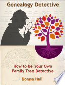 Genealogy Detective: How to Be Your Own Family Tree Detective